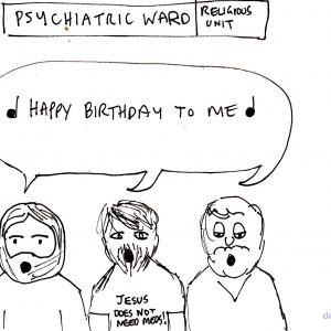 The cartoon is set in the religious unit of a psychiatric ward on Christmas Day. There are three jesus-looking characters who are singing, 'Happy birthday to me!'